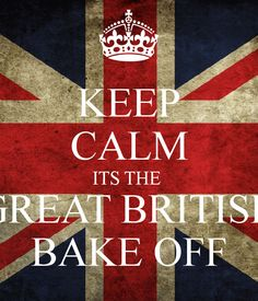 Keep calm it's the great british bake off!
