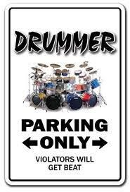 Drummer Parking Only, Violators will get BEAT Drum Humor Learn to play the drums at Beat-Doctor.com.