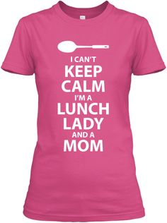 Can't Keep Calm Mom Lunch Lady | Teespring
