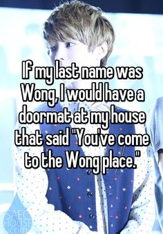 "If my last name was Wong, I would have a doormat at my house that said ""You've come to the Wong place."""