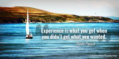 Experience is what you get when you didn't get what you wanted