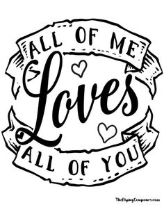 Free Valentine's Day Printables. Easy way to add new elements to your home decor. All Of Me Loves All Of You. DIY projects and love quotes. The Flying Couponer.