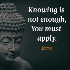 Knowing is not enough. You must apply. Life Lesson Quotes, Journey Quotes, Positive Self Talk, Positive Attitude, Pretty Words, Cool Words, Yoga Party, Buddha Quotes Inspirational, Buddhist Quotes