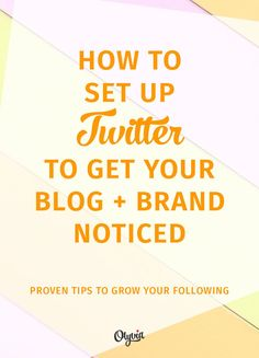 How to set up Twitter to get your blog + business noticed and get followers.