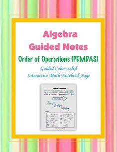 This is a guided, color-coded notebook page for the interactive math notebook on PEMDAS and the order of operations.Blackline master and color-coded answer key included. ** My Interactive Note Pages include all or some of the following: step by step color-coded notes, diagrams, graphic organizers and example problems.My Interactive Math Notebook Pages were designed to use in my IMN.