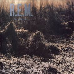 #4 R.E.M. - Murmur..This was the record of my college years and after..If you lived in the south in the mid 80s and early 90s R.E.M was the band!