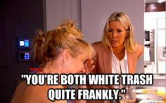 seriously probably one of my favorite lines from all of the housewives.