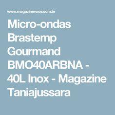 Micro-ondas Brastemp Gourmand BMO40ARBNA - 40L Inox - Magazine Taniajussara
