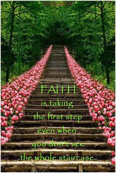 """Faith is taking the first step even when you don't see the whole staircase"" [ Martin Luther King Jr. ]"