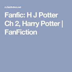 Fanfic: H J Potter Ch 2, Harry Potter | FanFiction