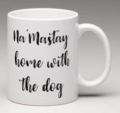 Na'Mastay Home With the Dog Mug // Ceramic Mug // Dog Mug // Coffee Mug // Tea Mug by KaisRuffWear on Etsy https://www.etsy.com/listing/528063545/namastay-home-with-the-dog-mug-ceramic