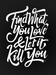 Find what you love, and let it kill you. #MotivationalMonday http://blog.spoongraphics.co.uk/articles/35-inspirational-typographic-quotes-designers-can-live-by