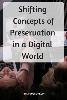 Shifting Concepts of Preservation in a Digital World — Margot Note Consulting LLC