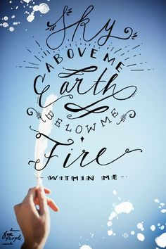 Sky above me, earth below me, fire within me. #motivation #inspiration #quotes
