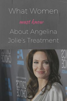 What Women Must Know About Angelina Jolie's Treatment