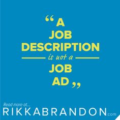 A job description is not a job ad. - Read more on how to write a great job ad at RikkaBrandon.com