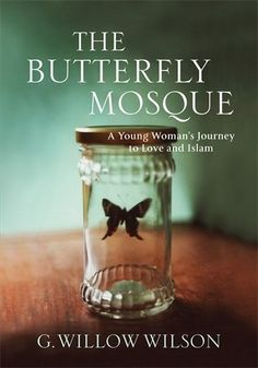The Butterfly Mosque: A Young Woman's Journey To Love and Islam by Willow Wilson