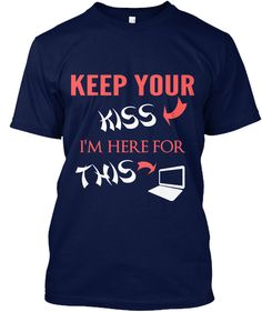 Keep Your Kiss I'm Here For This Navy T-Shirt Front