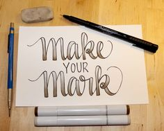 """Make Your Mark"" Copic marker calligraphy"