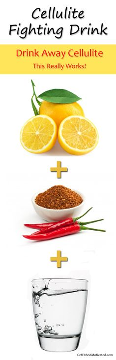 1 cup cold water 2-3 tablespoons freshly squeezed lemon juice 1-2 teaspoons cayenne pepper Mix all ingredients together very well in a glass, add organic maple syrup if desired. Drink no more than twice a day for a week at a time. How to reduce cellulite, read more...