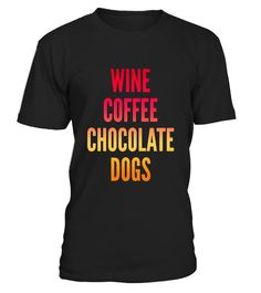"# Wine and coffee and chocolate and dogs funny gift t-shirt .  Special Offer, not available in shops      Comes in a variety of styles and colours      Buy yours now before it is too late!      Secured payment via Visa / Mastercard / Amex / PayPal      How to place an order            Choose the model from the drop-down menu      Click on ""Buy it now""      Choose the size and the quantity      Add your delivery address and bank details      And that's it!      Tags: A fun shirt for those who…"