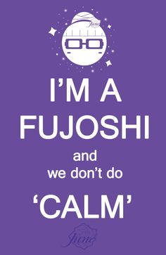 "I'm a FUJOSHI and we don't do CALM"" Glossy fujo poster measuring at 11"" x 17"