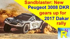 Car Review - Sandblaster: New Peugeot 3008 DKR Gears Up For 2017 Dakar R...
