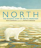 North  The Amazing Story of Arctic Migration    author: Nick Dowson  illustrator: Patrick Benson    At the top of our world is a huge wild place called the Arctic.