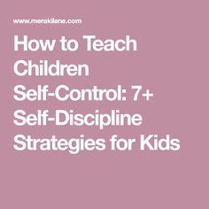 How to Teach Children Self-Control: 7+ Self-Discipline Strategies for Kids
