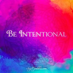 Be Intentional ⊰❁⊱ The key to mastery is mindfulness Let the intention be love