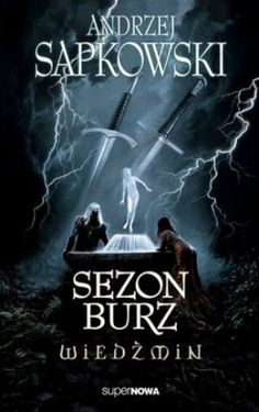 """Andrzej Sapkowski, """"Sezon burz"""", SuperNOWA, Warszawa 2013. 404 strony"""
