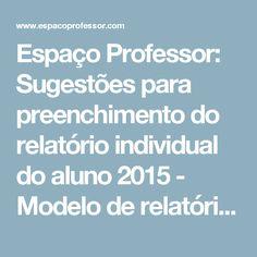 Espaço Professor: Sugestões para preenchimento do relatório individual do aluno 2015  - Modelo de relatório individual do aluno