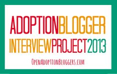 We signed up for the 2013 Adoption Bloggers Interview Project.