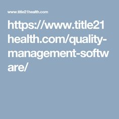 https://www.title21health.com/quality-management-software/