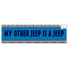 My other Jeep is a Jeep loves bumpersticker  fits me but should I put it on my YJ or my JK?