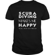 (Tshirt Design) Scuba Diving Scuba A Diving makes me happy. You not so much at Tshirt United States Hoodies, Tee Shirts