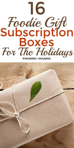 16 foodie gift subscription boxes for the holidays from noshing with the nolands will make gift giving for the foodies in your life a breeze