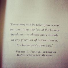 Viktor Frankl This man has a multitude of intelligent and relevant things to say that are applicable to you and everyday life. This is the core of his belief system. Great Quotes, Quotes To Live By, Me Quotes, Inspirational Quotes, Motivational Quotes, Man's Search For Meaning, Meaning Of Life, Love Words, Beautiful Words