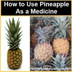 How to Use Pineapple As a Medicine click on this link below http://www.healthyandnaturalworld.com/how-to-use-pineapple-as-a-medicine/