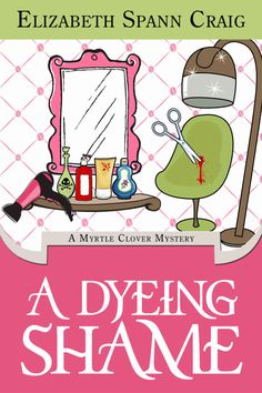 A Dyeing Shame (Myrtle Clover Mysteries Book 3) eBook: Elizabeth Spann Craig: Amazon.co.uk: Kindle Store