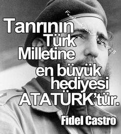TANRI'nın TÜRK MİLLETİNE En Büyük Hediyesi ATATÜRK'tür (Fidel CASTRO).
