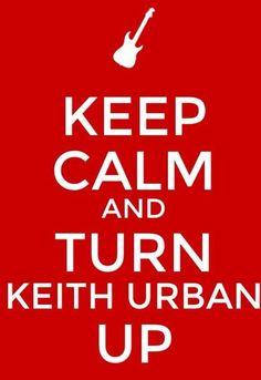 Always turn it up when I listen to Keith Urban!
