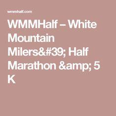 WMMHalf – White Mountain Milers' Half Marathon & 5 K