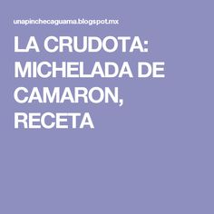 LA CRUDOTA: MICHELADA DE CAMARON, RECETA