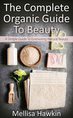 The Complete Organic Guide To Beauty: A Simple Guide To Everlasting Natural Beauty - A simple guide packed with over 50 easy to follow recipes to create your own beauty essentials that include homemade shampoos, moisturizers, cleansers, scrubs and more.