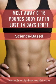 MELT AWAY 8-16 POUNDS BODY FAT IN JUST 14 DAYS (PDF) Science