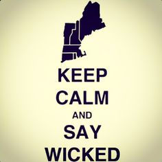 Keep Calm & Say Wicked. #Massachusetts #NewEngland #Wicked