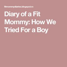 Diary of a Fit Mommy: How We Tried For a Boy