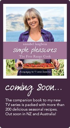 Annabel Langbein, The Free Range Cook: Simple Pleasures. My new book, coming soon!