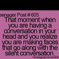 "Oh this is NOT just a ""teenage"" thing. If yoy say you have not done this...LIAR!"